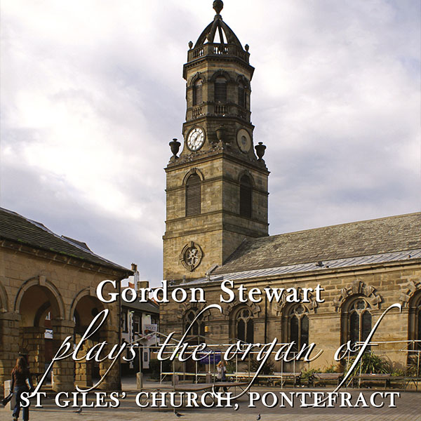 Gordon Stewart plays The Organ Of St Giles Church, Pontefract
